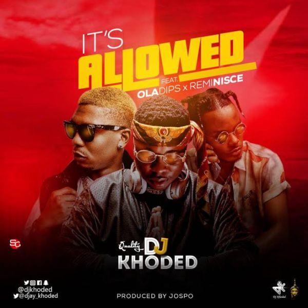 Music] DJ Khoded Ft  Oladips & Reminisce - It's Allowed