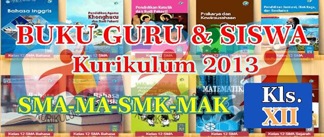 BUKU GURU & BUKU SISWA SMA/MA, SMK/MAK KELAS XII KURIKULUM 2013 REVISI 2018