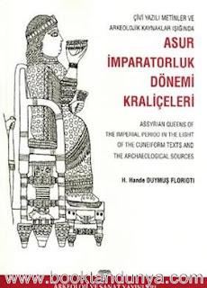 H. Hande Duymuş Florioti - Çivi Yazılı Metinler ve Arkeolojik Kaynaklar Işığında Asur İmparatorluk Dönemi Kraliçeleri