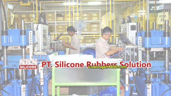 Lowongan Kerja PT. Silicone Rubbers Solution Tangerang Banten