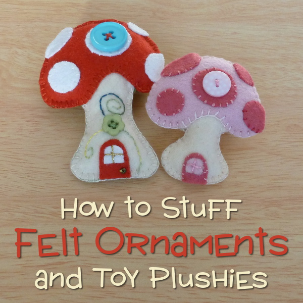 How to stuff felt ornaments and plushies pic showing mushroom plush how to fill up and make stuffed felt toys, brooches and decorations