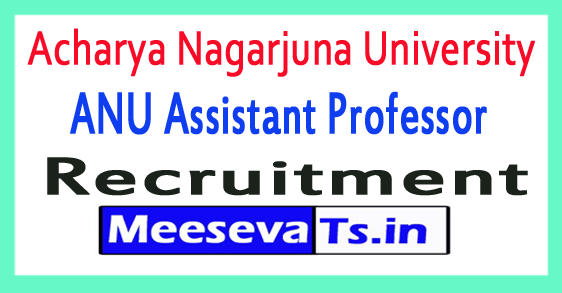 Acharya Nagarjuna University ANU Assistant Professor Recruitment 2018