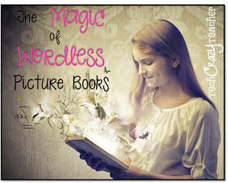 The Magic of Wordless Picture Books from Tech Crazy Teacher