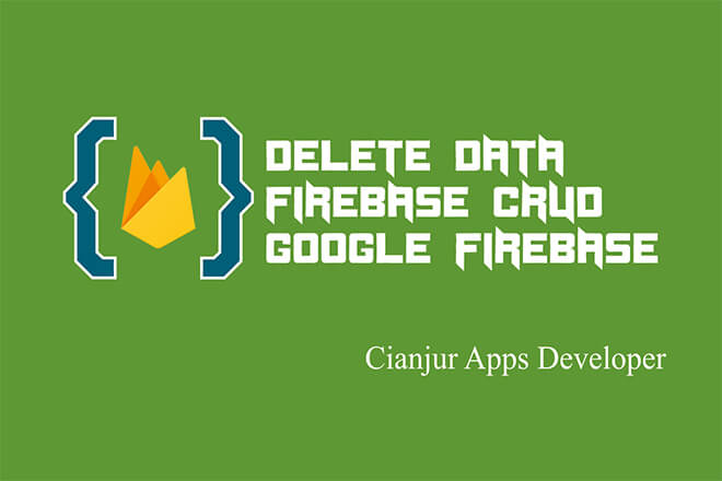 CRUD Firebase Realtime Database (FINAL): Membuat Fungsi Delete Data