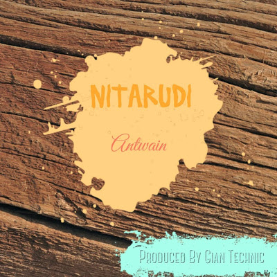 Download Mp3   Antwain - Nitarudi