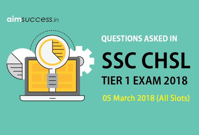 Questions Asked in SSC CHSL Tier 1: 05 March 2018 (All Slots)