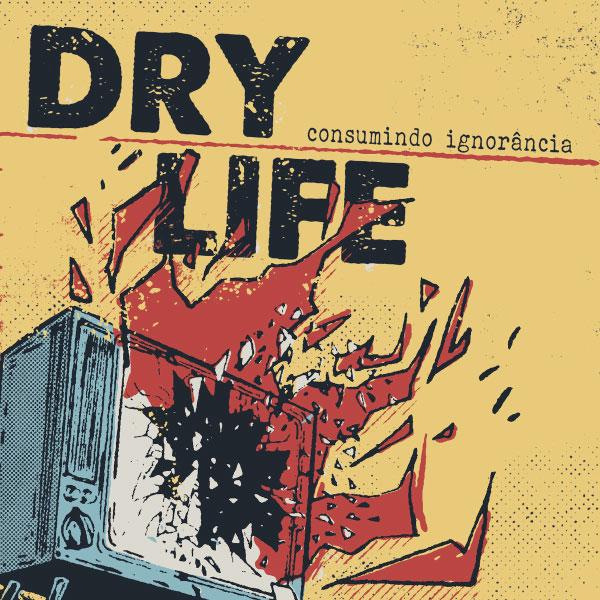 """Dry Life stream new album """"Consumindo Ignorancia"""""""