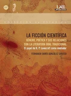 La ficción científica: género, poética y sus relaciones con la literatura oral tradicional : el papel de H.P. Lovecraft como mediador / Fernando Darío González Grueso.
