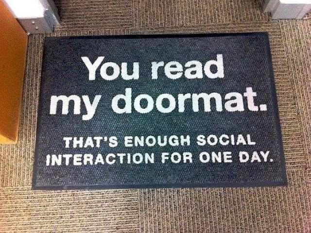 You read my doormat - That's enough social interaction for one day.