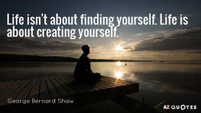 life isn't finding yourself, life is about creating yourself.