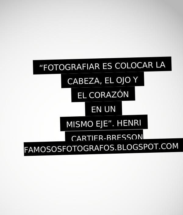 Frases De Fotógrafos Famosos Cartier Bresson La