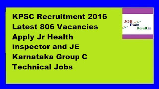 KPSC Recruitment 2016 Latest 806 Vacancies Apply Jr Health Inspector and JE Karnataka Group C Technical Jobs