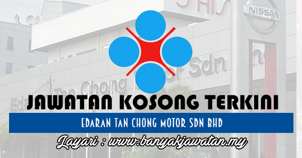 Jawatan Kosong 2017 di Edaran Tan Chong Motor Sdn Bhd www.banyakjawatan.my