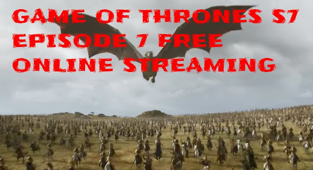 How To Watch Game of Thrones season 7 episode 7 finale for FREE (STREAM/DOWNLOAD FOR FREE)