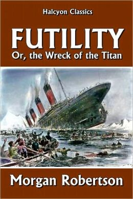 Futility by Morgan Robertson :: Facts about wreak of the Titanic