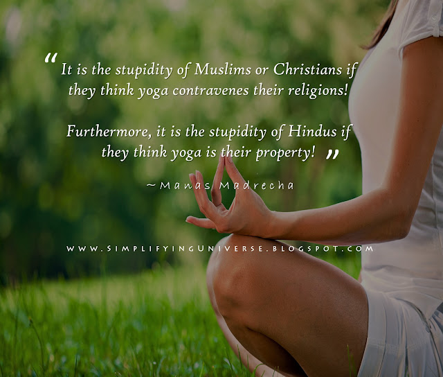 Manas Madrecha, Manas Madrecha blog, Manas Madrecha quote, simplifying universe, self-help blog, yoga quote, international yoga day, international yoga day quote, yoga versus religion, social issue on yoga, yoga and religion, girl yoga, yoga nature, yoga wallpaper