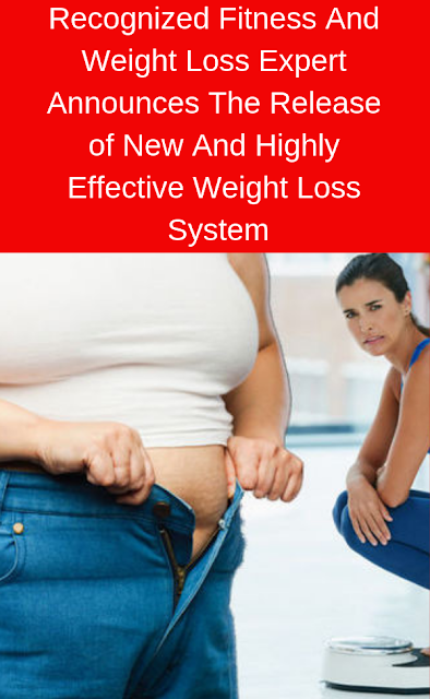 Recognized Fitness And Weight Loss Expert Announces The Release of New And Highly Effective Weight Loss System
