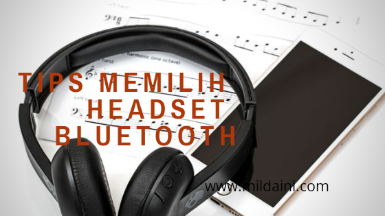 Kunjungi Toko Jual Headset Bluetooth dan Pilih Produknya dengan 4 Tips Ini!