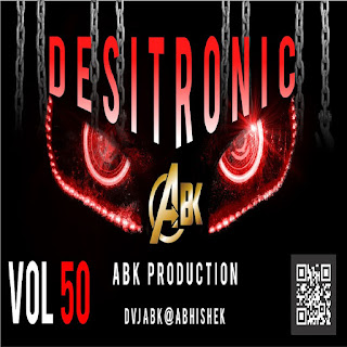 Desitronic Vol.50 - ABK Production (DJ Abhishek Kanpur)