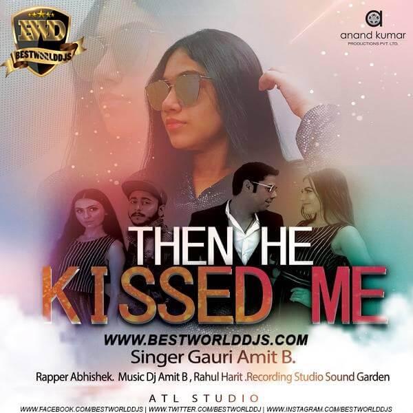 Then He Kissed Me - Gauri Amit B, DJ Amit B, Rapper - Abhishek