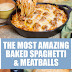 The Most Amazing Baked Spaghetti & Meatballs