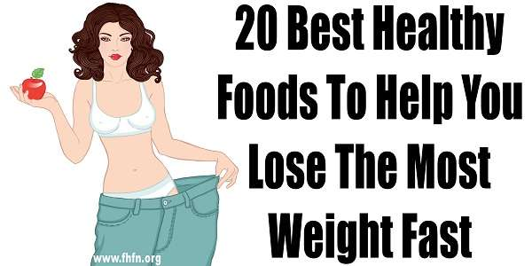 20 Best Healthy Foods To Help You Lose