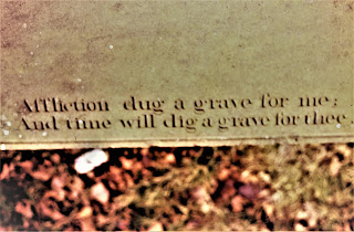 Affliction dug a grave for me; and time will dig a grave for thee.