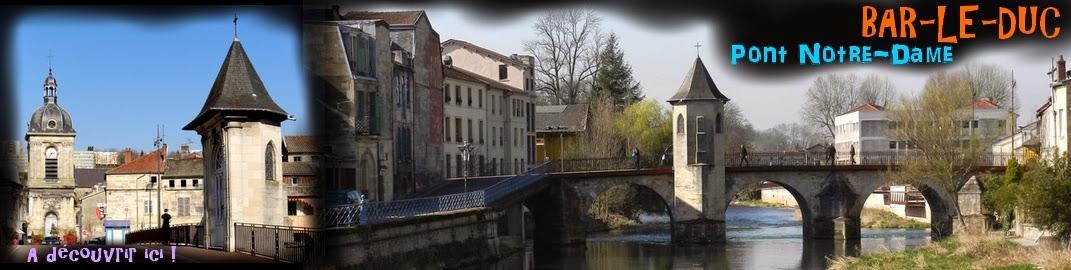 http://patrimoine-de-lorraine.blogspot.fr/2014/11/bar-le-duc-55-pont-notre-dame.html