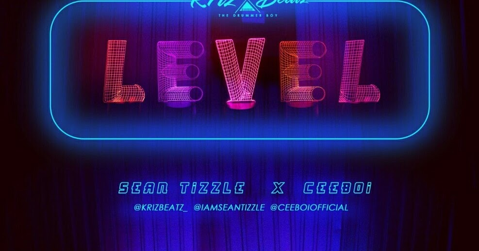 Music] Krizbeatz – Level ft Sean Tizzle & Ceeboi