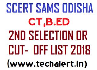 SCERT SAMS Odisha CT, B.Ed 2ndSecond Selection List 2018 and Cut-Off 2018