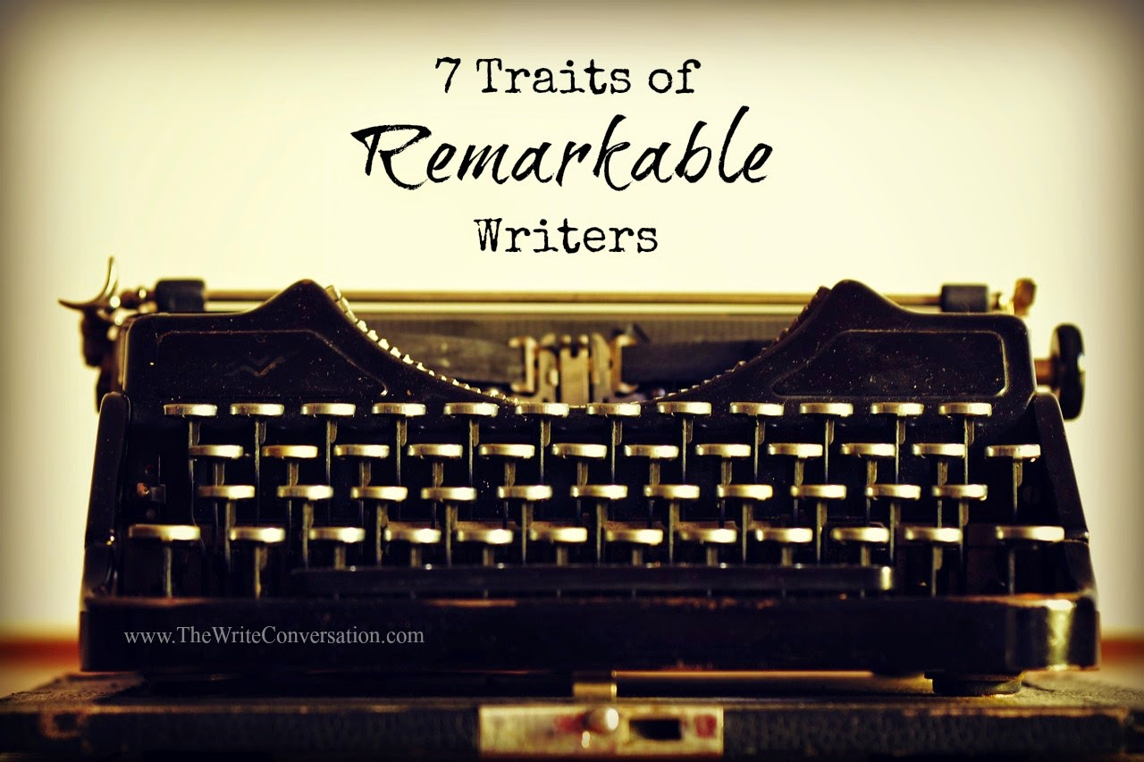The Write Conversation: 7 Traits of Remarkable Writers