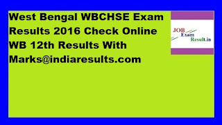 West Bengal WBCHSE Exam Results 2016 Check Online WB 12th Results With Marks@indiaresults.com