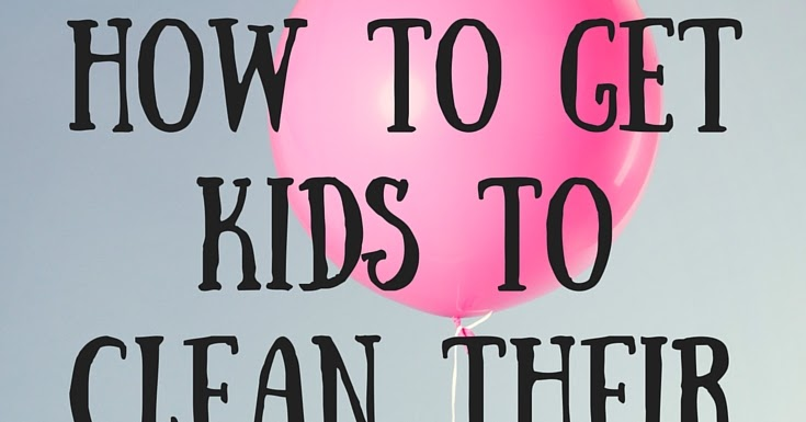 how to get child to clean their room