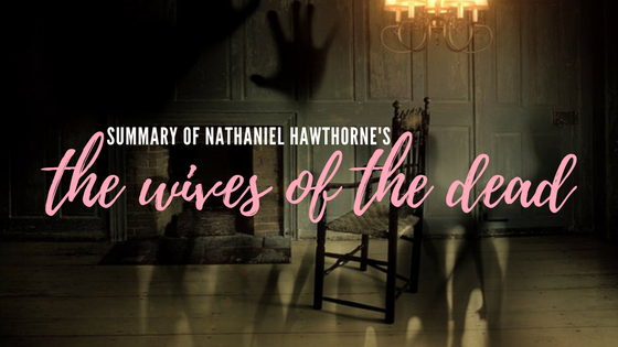 The Wives of the Dead by Nathaniel Hawthorne- Summary