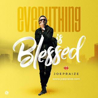 Joe-Praize-everything-is-blessed
