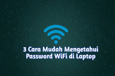 3 Cara Mengetahui Password Wifi di Laptop Windows 7, 8, & 10