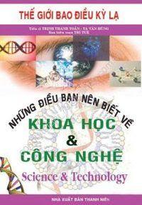 Những Điều Bạn Nên Biết Về Khoa Học và Công Nghệ - Tạ Văn Hùng, Trần Thanh Toản