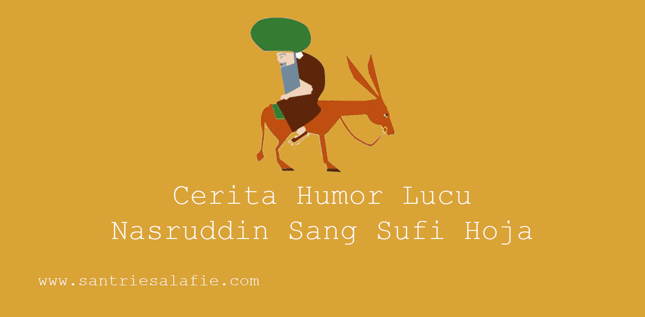 Cerita Humor Lucu Nasruddin Sang Sufi Hoja by Santrie Salafie