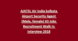 AIATSL Air India kolkata Airport Security Agent (Male, female) 63 Jobs Recruitment Walk In Interview 2018