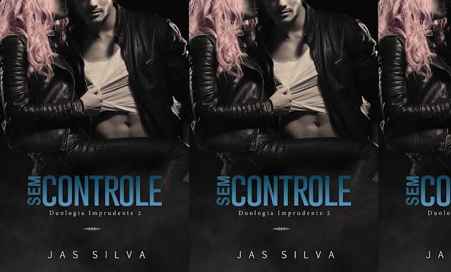 Sem Controle (Duologia Imprudente Livro 2) | Jas Silva