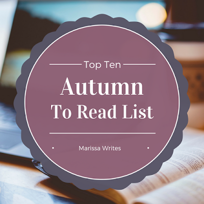 Top Ten Tuesday - Autumn To Read List - Marissa Writes on Reading List