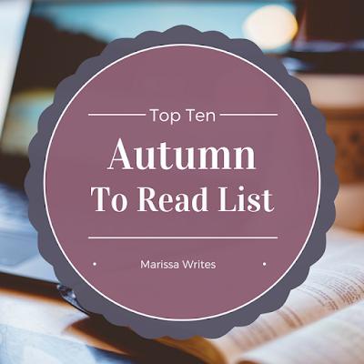 Top Ten Tuesday - Autumn To Read List - Marissa Writes on Reading List