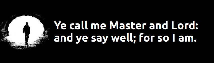 Ye call me Master and Lord: and ye say well; for so I am.