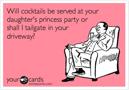 There Will Probably Also Be Tailgating Now I Just Need To Get My Shit Together Finish Her Invitations On Time So We Actually Have Party Guests