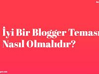 İyi Bir Blogger Teması Nasıl Olmalıdır?