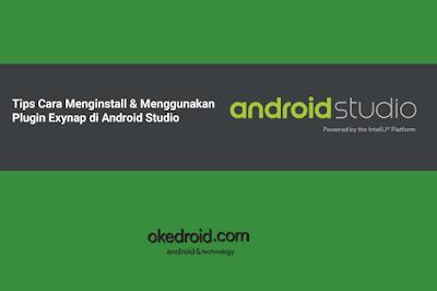 Tips Cara Menginstall & Menggunakan Plugin Terbaik Exynap di Android Studio