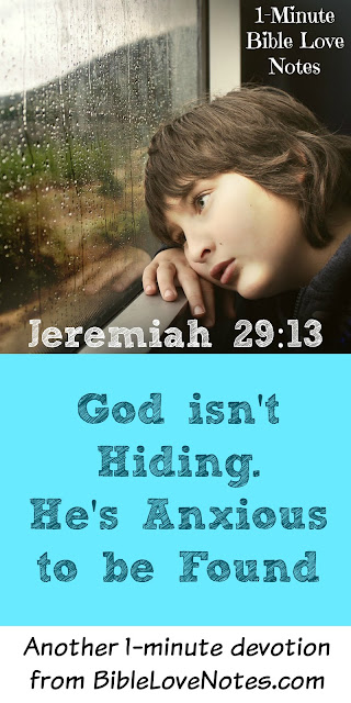 Jeremiah 29:13, if you seek God you find Him