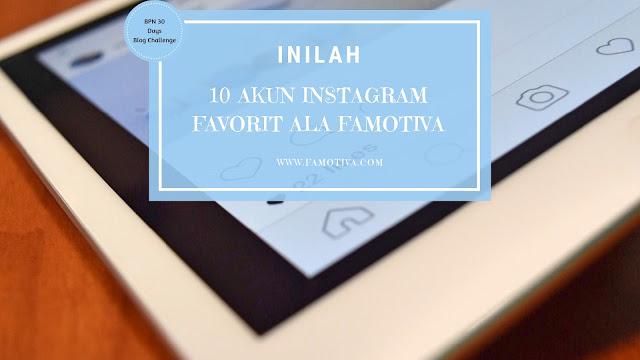 Inilah 10 Akun Instagram Favorit Ala Famotiva