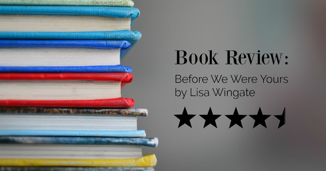 Before We Were Yours by Lisa Wingate - Book Review on www.Everyday-Thoughts.com - Historical Fiction, 4.5/5 stars and a Must Read.