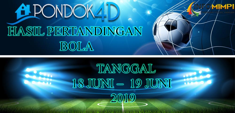 HASIL PERTANDINGAN BOLA TANGGAL 18 JUNI –  19 JUNI 2019